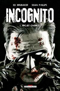 Incognito. Volume 1, Projet Overkill