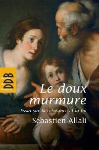 Le doux murmure : essai sur la tolérance et la foi