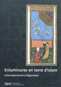 Enluminures en terre d'Islam : entre abstraction et figuration