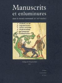 Manuscrits et enluminures dans le monde normand (Xe-XVe siècles) : actes du colloque de Cerisy-la-Salle, 29 septembre-1er octobre 1995