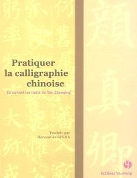 Pratiquer la calligraphie chinoise : en suivant les traits de Yan Zhenqing