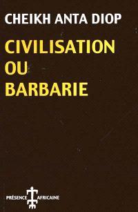 Civilisation ou barbarie : Anthropologie sans complaisance