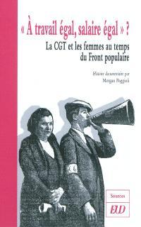 A travail égal, salaire égal ? : la CGT et les femmes au temps du Front populaire : histoire documentaire