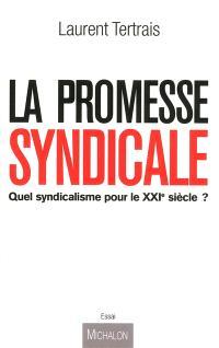 La promesse syndicale : quel syndicalisme pour le XXIe siècle ? : essai