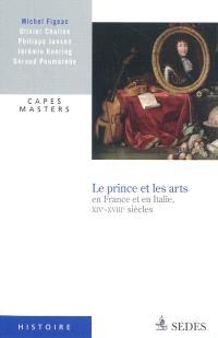Le prince et les arts en France et en Italie, XIVe-XVIIIe siècles