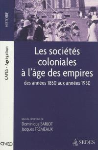 Les sociétés coloniales à l'âge des empires : des années 1850 aux années 1950