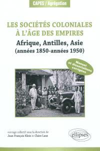 Les sociétés coloniales à l'âge des empires : Afrique, Antilles, Asie (années 1850-années 1950) : manuel et dissertations corrigés (+ textes commentés)