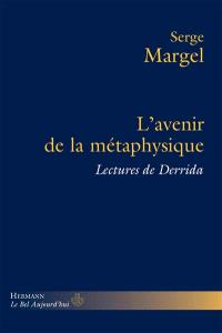 L'avenir de la métaphysique : lectures de Derrida