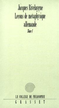 Leçons de métaphysique allemande. Volume 1, De Leibniz à Hegel
