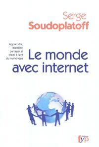 Le monde avec Internet : apprendre, travailler, partager et créer à l'ère du numérique