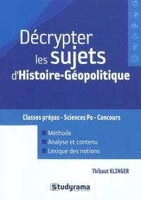 Décrypter les sujets d'histoire-géopolitique : classes prépas, Sciences Po, concours : méthode, analyse et contenu, lexique des notions