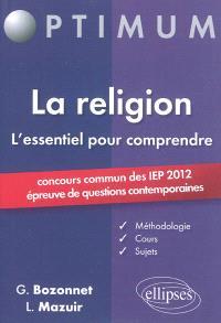 La religion, l'essentiel pour comprendre : concours commun des IEP 2012 : épreuve de questions contemporaines