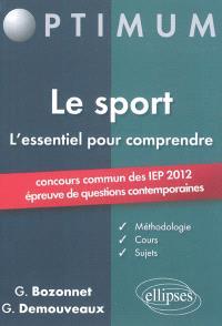 Le sport, l'essentiel pour comprendre : concours commun des IEP 2012 : épreuve de questions contemporaines