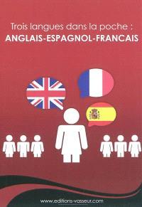 Trois langues dans la poche ! : anglais-espagnol-français
