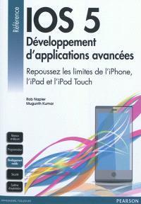 IOS 5 : développement d'applications avancées : repoussez les limites de l'iPhone, l'iPad et l'iPod Touch