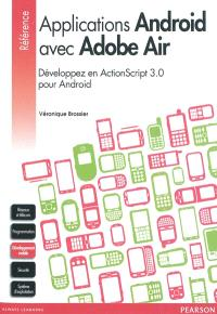 Applications Android avec Adobe Air : développez en ActionScript 3.0 pour Android