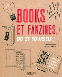 Books et fanzines, do it yourself ! : conception, création graphique et diffusion