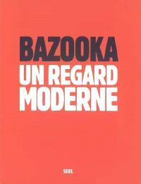Bazooka, un regard moderne