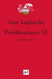 Problématiques. Volume 6, L'après-coup
