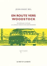 En route vers Woodstock : de Kerouac à Dylan, la longue marche des babyboomers