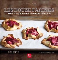 Les douze farines : manuel de pâtisserie aux céréales complètes