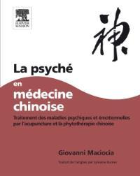 La psyché en médecine chinoise : traitements des maladies psychiques et émotionnelles par l'acupuncture et la phytothérapie chinoise