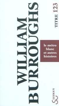 Le métro blanc et autres histoires