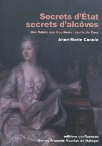 Secrets d'Etat, secrets d'alcôves : des Valois aux Bourbons, récits de cour