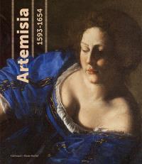 Artemisia (1593-1654) : pouvoir, gloire et passions d'une jeune peintre : exposition, Paris, Fondation Dina Vierny-Musée Maillol, du 14 mars au 15 juillet 2012