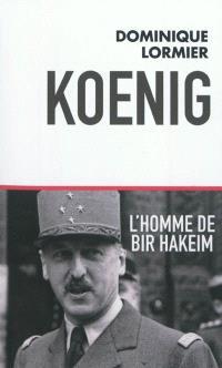 Koenig, l'homme de Bir Hakeim