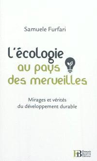 L'écologie au pays des merveilles : mirages et vérités sur le développement durable
