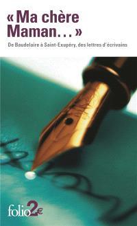 Ma chère maman... : de Baudelaire à Saint-Exupéry, des lettres d'écrivains