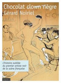Chocolat, clown nègre : l'histoire oubliée du premier artiste noir de la scène française