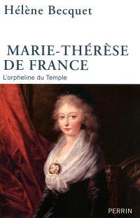 Marie-Thérèse de France : l'orpheline du Temple