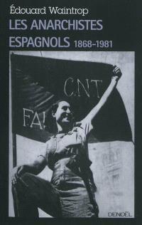 Les anarchistes espagnols : 1868-1981