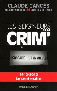 Les seigneurs de la Crim' : Brigade criminelle : 1912-2012, le centenaire