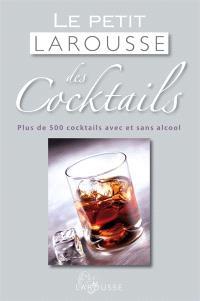 Le petit Larousse des cocktails : plus de 500 cocktails avec et sans alcool