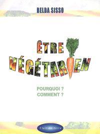 Etre végétarien : pourquoi ? Comment ?