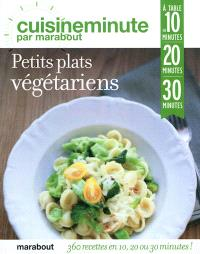 Petits plats végétariens : 360 recettes en 10, 20 ou 30 minutes !