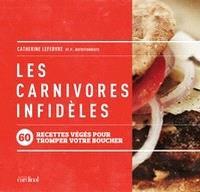 Les carnivores infidèles  : 60 recettes...