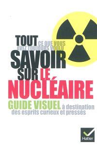Tout ce que vous avez toujours voulu savoir sur le nucléaire : guide visuel à destination des esprits curieux et pressés