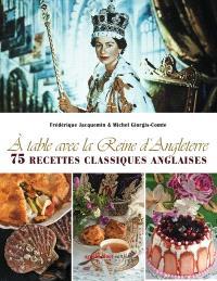 A table avec la reine d'Angleterre : 75 recettes classiques anglaises