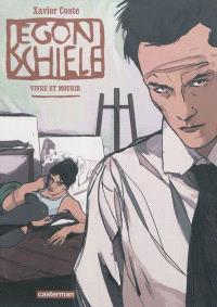 Egon Schiele : vivre et mourir