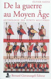 De la guerre au Moyen Age : anthologie des écrits militaires