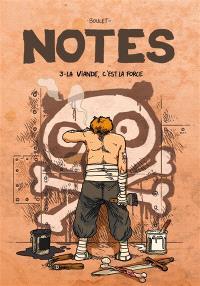 Notes. Volume 3, La viande, c'est la force : saison 3, juillet 2006-juillet 2007