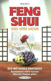 Feng shui dans votre maison : des méthodes pratiques : harmoniser votre maison, décorer chaque pièce
