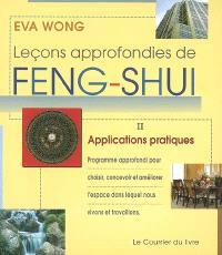 Leçons approfondies de feng shui. Volume 2, Applications pratiques : programme approfondi pour choisir, concevoir et améliorer l'espace dans lequel nous vivons et travaillons