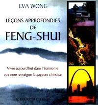 Leçons approfondies de feng shui : vivre aujourd'hui dans l'harmonie que nous enseigne la sagesse chinoise