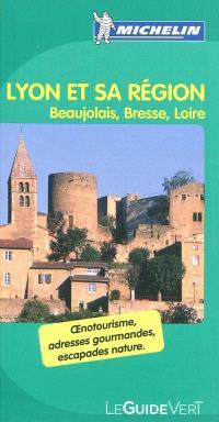 Lyon et sa région : Beaujolais, Bresse, Loire