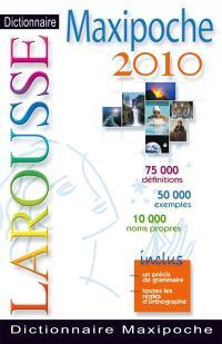 Dictionnaire Larousse maxipoche 2010 : 75.000 définitions, 50.000 exemples, 10.000 noms propres : inclus un précis de grammaire, toutes les règles d'orthographe